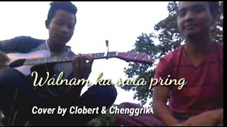 Walnam ka'sara pring( cover by Clobert & Chenggrik)