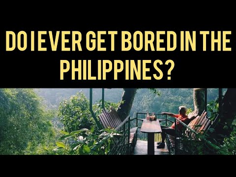 Do I ever get bored in the Philippines?