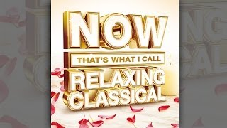 NOW That's What I Call Relaxing Classical | Official TV Ad