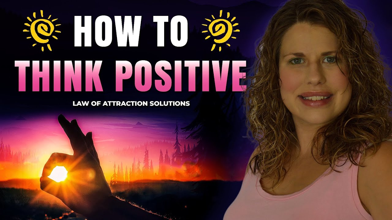 How To Think Positive and Stop Negative Thinking - Law of Attraction