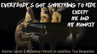 Everybody´s got something to hide except me and my monkey. The Beatles. Versión en castellano