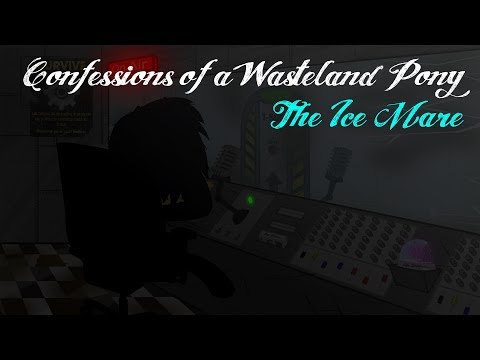 Confessions of a Wasteland Pony - Episode 6: The Ice Mare