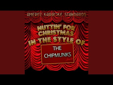 Nuttin' for Christmas (In the Style of the Chipmunks) (Karaoke Version)
