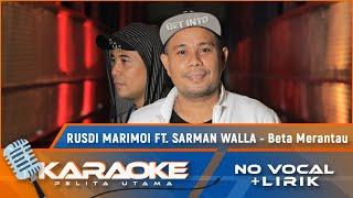 Rusdi Marimoi Ft. Sarman Walla - Beta Merantau  | Karaoke - No Vocal