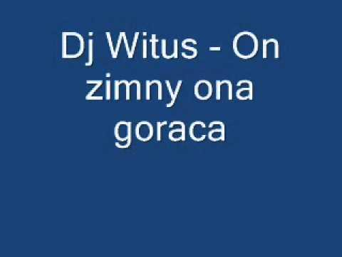 DJ Wituś - On Zimny, Ona Gorąca (Piosenki Biesiadne)