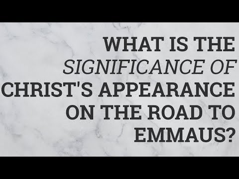 What Is The Significance Of Christ's Appearance On The Road To Emmaus?