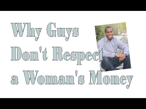 Why guys don't respect a woman's money