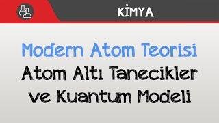 Modern Atom Teorisi - Atom Altı Tanecikler ve Kuantum Modeli