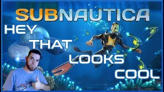 HEY THAT LOOKS COOL | SUBNAUTICA (Early Access Gameplay)