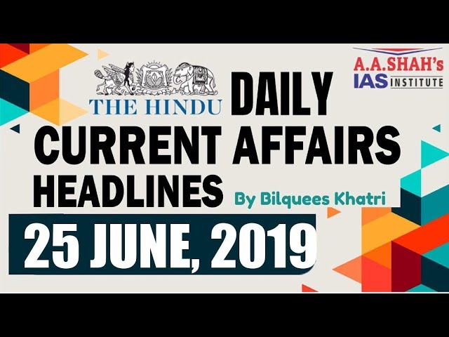 IAS Daily Current Affairs   The Hindu Analysis by Mrs Bilquees Khatri (25 June 2019)