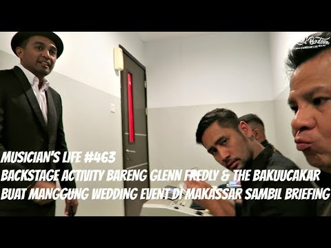 MUSICIAN'S LIFE #463 | BACKSTAGE ACTIVITY SEBELUM MANGGUNG BARENG GLENN FREDLY & THE BAKUUCAKAR