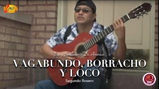 Vagabundo, Borracho y Loco - Segundo Rosero thumbnail