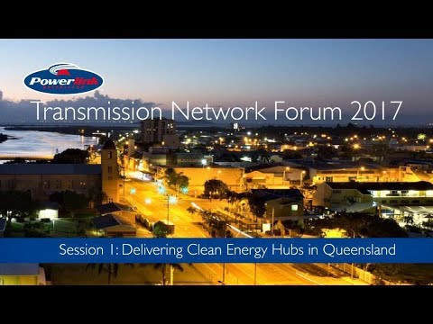 Transmission Network Forum 2017 - Delivering Clean Energy Hubs in Queensland