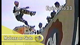 Ep33 - Madonna no Skate - 1991