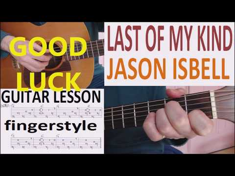 LAST OF MY KIND - JASON ISBELL fingerstyle GUITAR LESSON