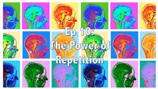 Ep 10 - The Power of Repetition