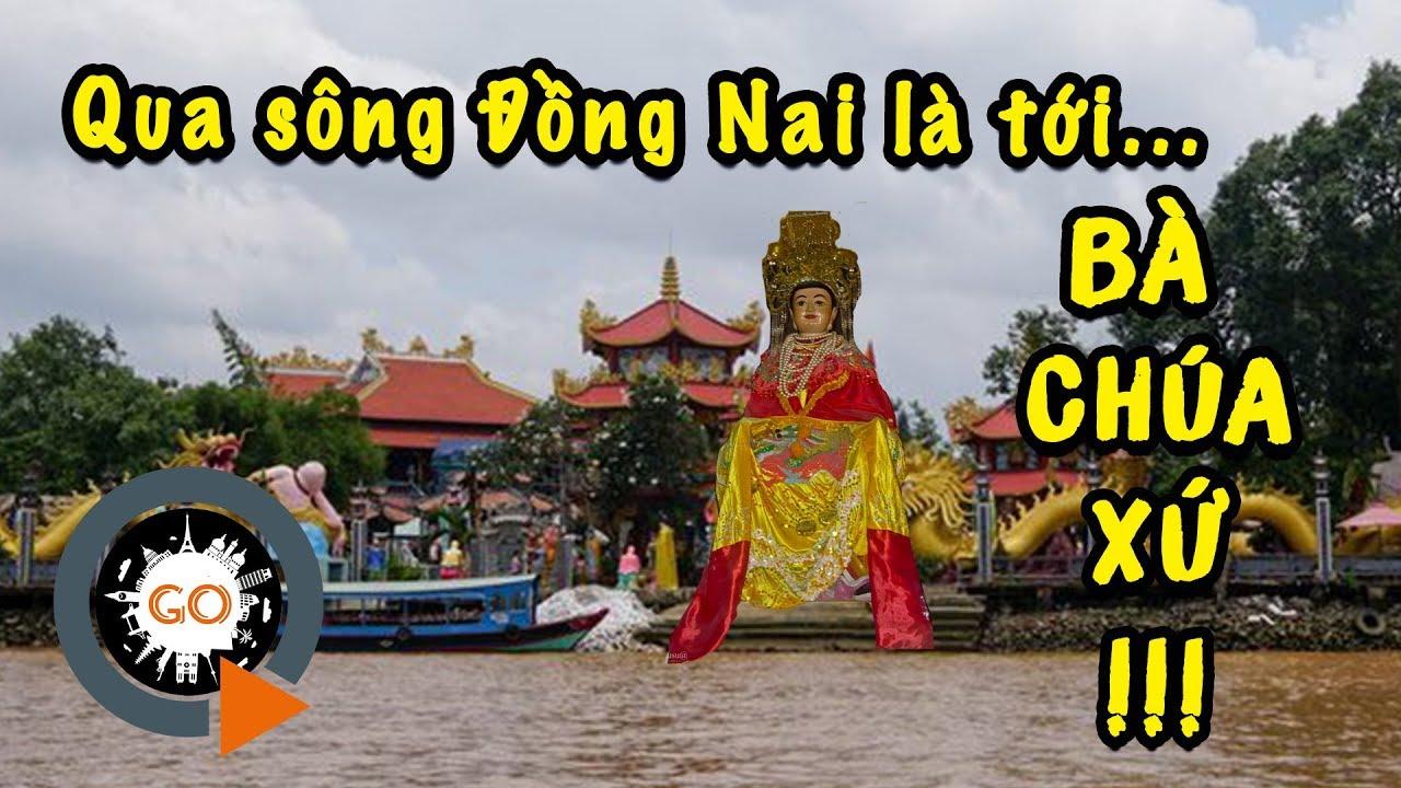 Qua sông Đồng Nai là tới Châu Đốc để cúng miếu Bà Chúa Xứ | Quang Chau