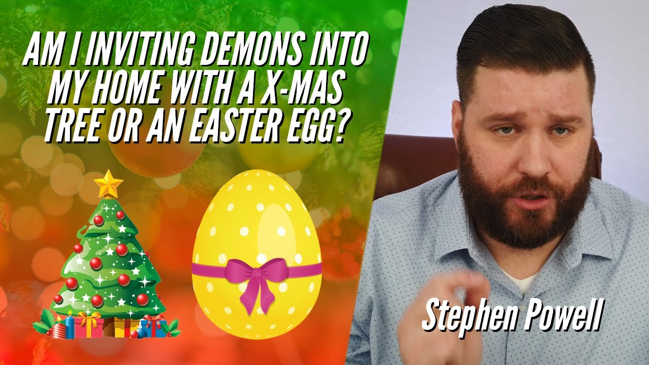 AM I INVITING DEMONS INTO MY HOME WITH A X-MAS TREE OR AN EASTER EGG?