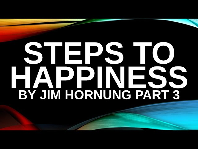 Steps to Happiness by Jim Hornung | part 3