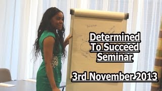 Our Determined To Succeed Seminar! - 3rd November 2013 Thumbnail