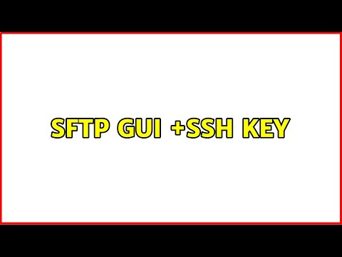 SFTP GUI +SSH Key (2 Solutions!!)