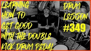 Learning How To Get Good At The Double Kick Pedal - Drum Lesson #349