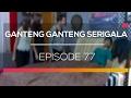 Ganteng Ganteng Serigala - Episode 77