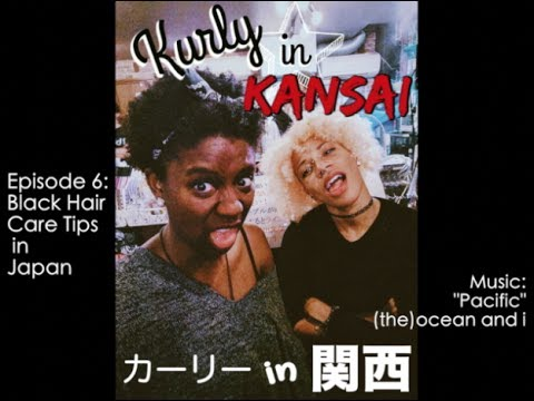 Black Hair Care Tips in Japan    Ep 6 Kurly In Kansai