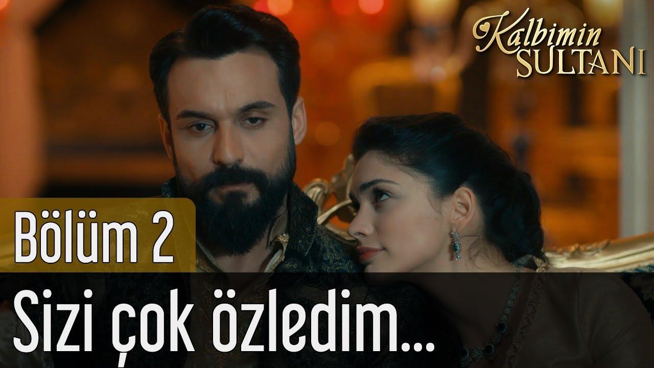 Kalbimin Sultanı 2. Bölüm - Sizi Çok Özledim...