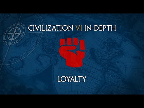 Civilization VI In-Depth: Loyalty