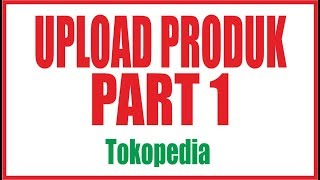Cara Upload Foto Produk Barang di Tokopedia Part 1