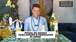 Ritual de Anaisa para atraer o fortalecer el amor