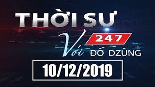 Thời Sự 247 Với Đỗ Dzũng | 10/12/2019 | SETTV www.setchannel.tv