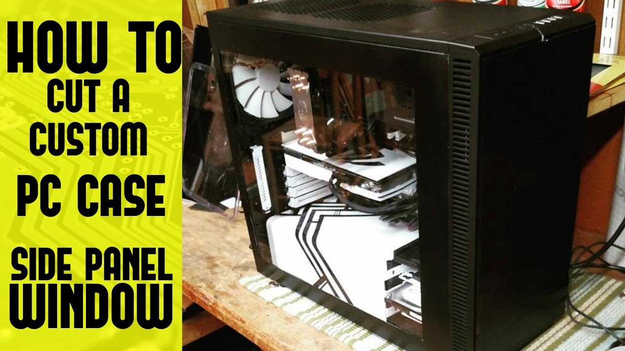 How To Cut A Custom Pc Case Window Youtube