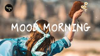 Mood morning songs - Chill Vibes - Good mood music playlist chill mix