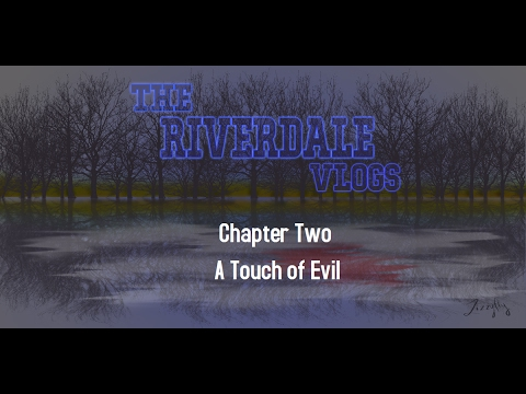 The Riverdale Vlogs (Ep. 2): A Touch of Evil