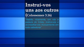 Instruí-vos uns aos outros (Colossenses 3.16)  25-04-2021