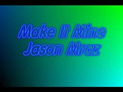 Make It Mine (Jason Mraz) with Lyrics