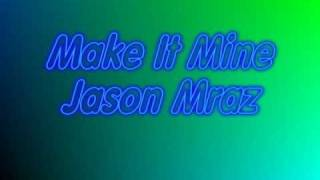 Make It Mine (Jason Mraz) with Lyrics