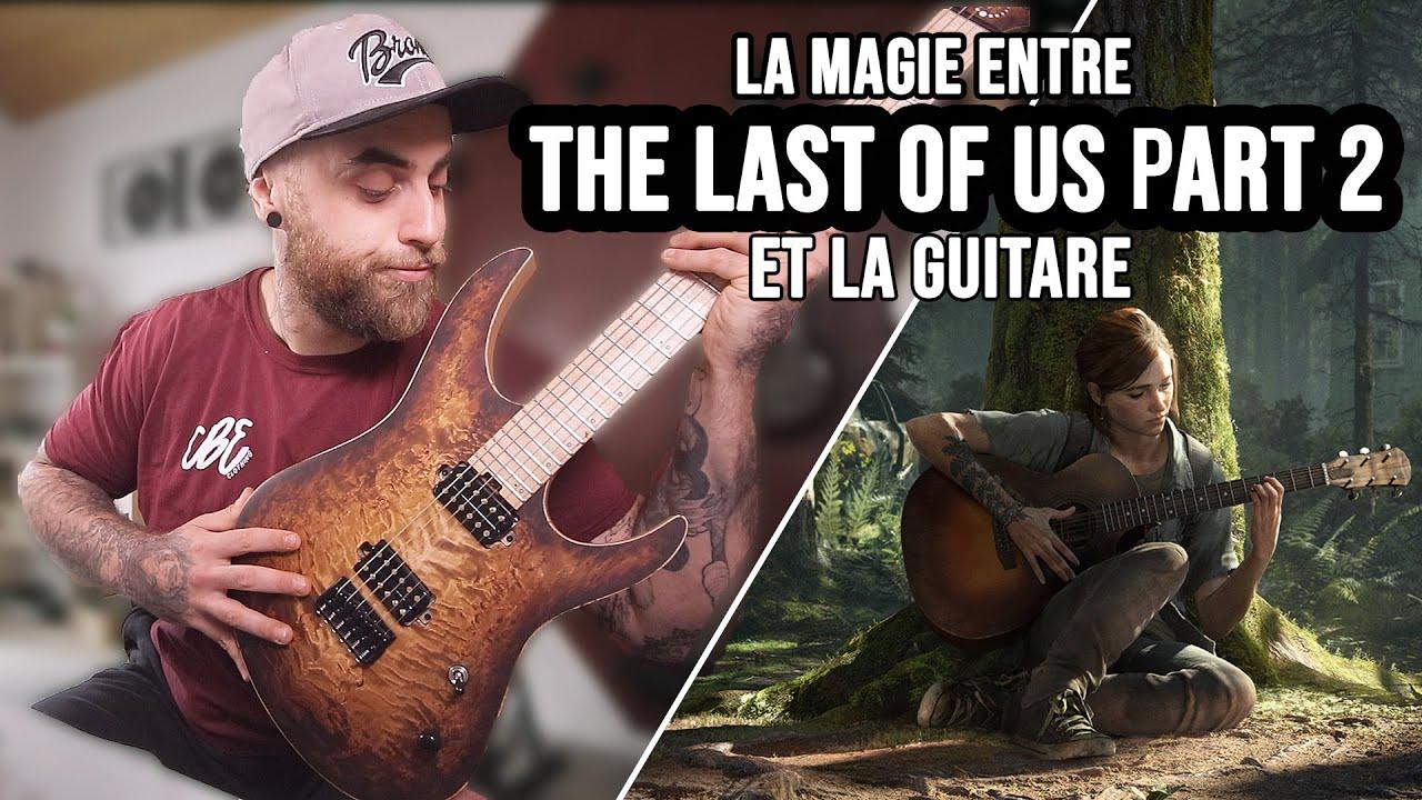 THE LAST OF US PART 2 ET LA GUITARE: Une grande histoire d'amour! (Pas de spoil)