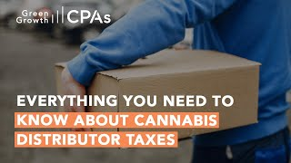 Everything You Need to Know About Cannabis Distributor Taxes