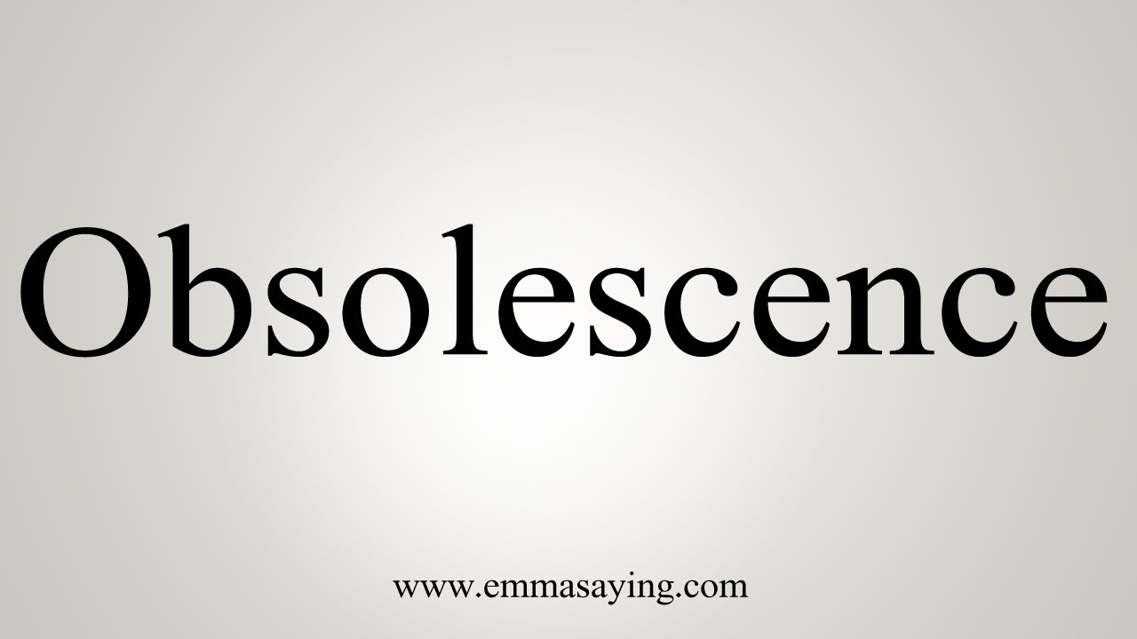 How To Say Obsolescence