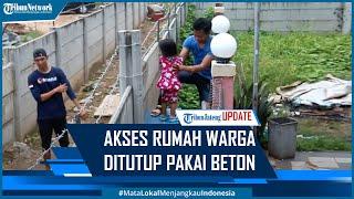 Viral Akses Rumah Warga Ditutup Paksa Pakai Tembok Beton