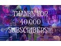 THANKS FOR 40,000 SUBSCRIBERS!!!