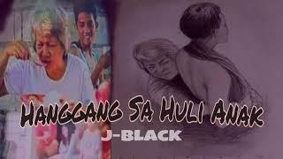 Hanggang sa huli anak- by; j-black