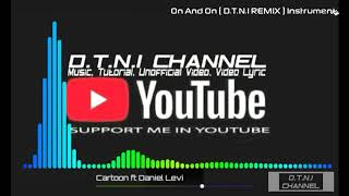 Cartoon ft Daniel Levi  - On And On ( D.T.N.I REMIX Instrumental ) HD