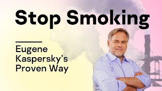 Eugene Kaspersky s Proven Way to Stop Smoking