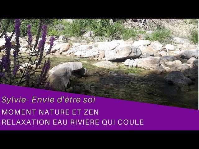 Moment Nature et Zen - Relaxation et belles énergies de rivière qui coule