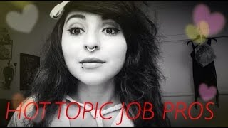 HOT TOPIC JOB PROS \(^.^)\