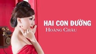 Hai Con Đường [ HD ] - Hoàng Châu